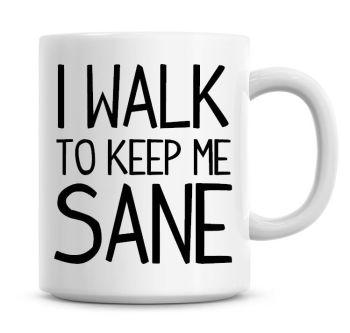 I Walk To Keep Me Sane Funny Coffee Mug