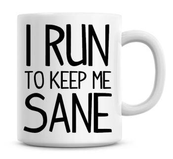 I Run To Keep Me Sane Funny Coffee Mug