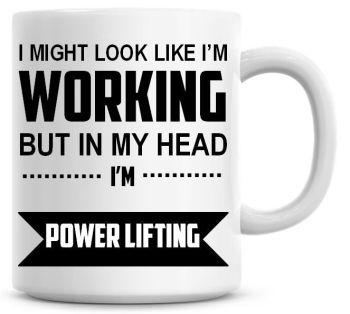 I Might Look Like I'm Working But In My Head I'm Power Lifting Coffee Mug