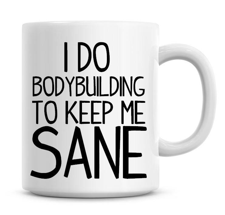I Do Bodybuilding To Keep Me Sane Funny Coffee Mug