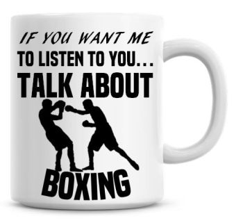 If You Want Me To Listen To You Talk About Boxing Funny Coffee Mug