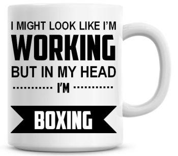 I Might Look Like I'm Working But In My Head I'm Boxing Coffee Mug