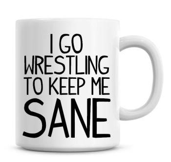 I Go Wrestling To Keep Me Sane Funny Coffee Mug