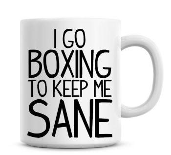 I Go Boxing To Keep Me Sane Funny Coffee Mug