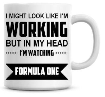 I Might Look Like I'm Working But In My Head I'm Watching Formula One Coffee Mug
