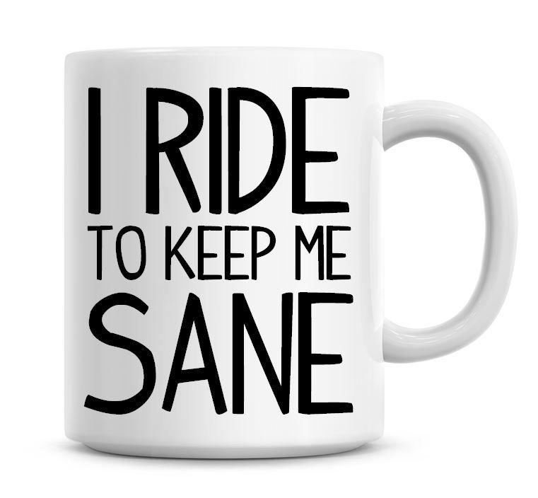 I Ride To Keep Me Sane Funny Coffee Mug