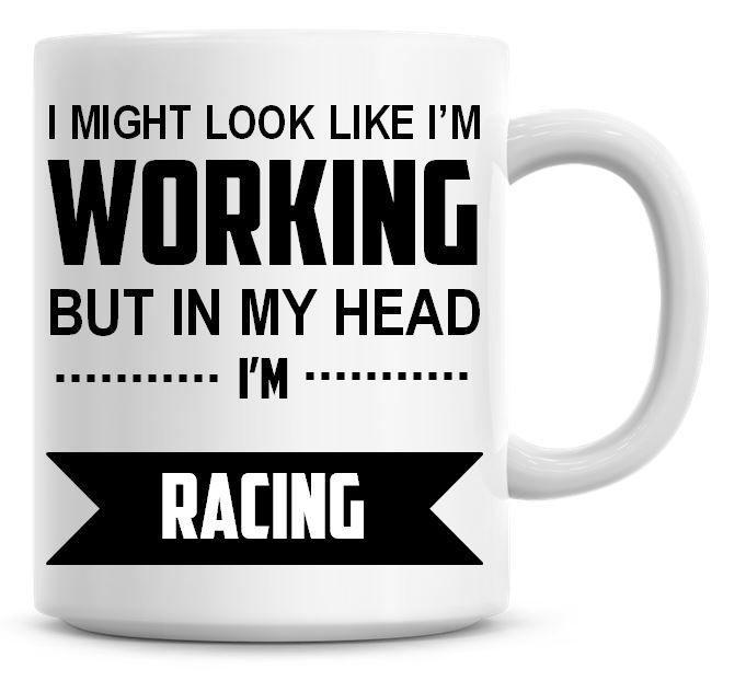I Might Look Like I'm Working But In My Head I'm Racing Coffee Mug