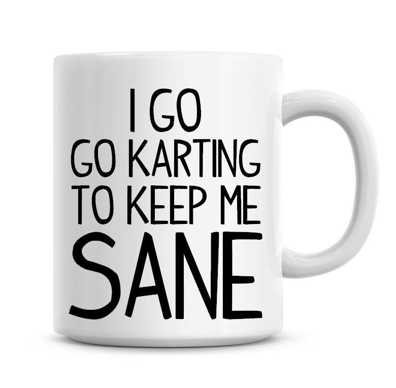 I Go Go Karting To Keep Me Sane Funny Coffee Mug