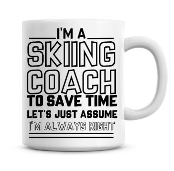 I'm A Skiing Coach To Save Time Lets Just Assume I'm Always Right Coffee Mug