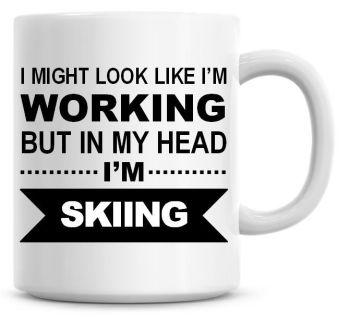 I Might Look Like I'm Working But In My Head I'm Skiing Coffee Mug