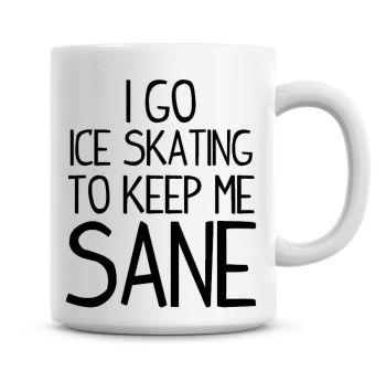 I Go Ice Skating To Keep Me Sane Funny Coffee Mug