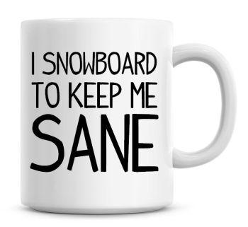 I Snowboard To Keep Me Sane Funny Coffee Mug