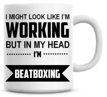 I Might Look Like I'm Working But In My Head I'm Beatboxing Coffee Mug