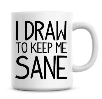 I Do Drawing To Keep Me Sane Funny Coffee Mug
