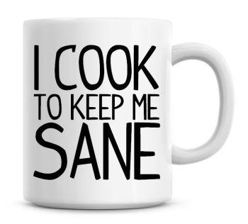 I Cook To Keep Me Sane Funny Coffee Mug