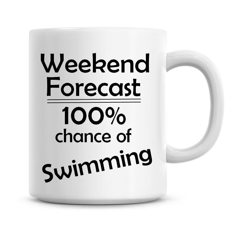 Weekend Forecast 100% Chance of Swimming