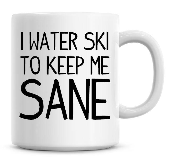 I Water Ski To Keep Me Sane Funny Coffee Mug