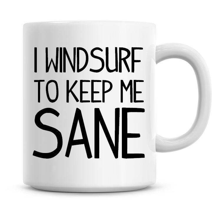 I Windsurf To Keep Me Sane Funny Coffee Mug
