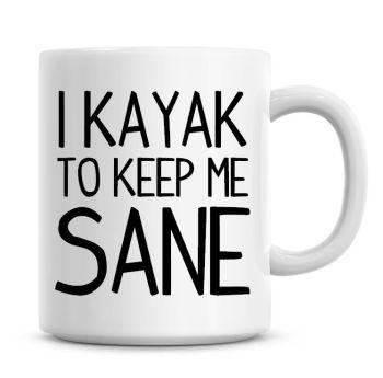 I Kayak To Keep Me Sane Funny Coffee Mug