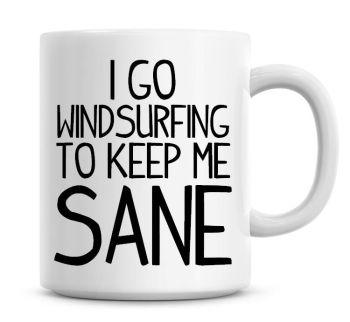 I Go Windsurfing To Keep Me Sane Funny Coffee Mug