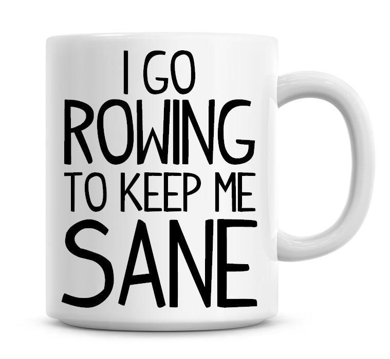I Go Rowing To Keep Me Sane Funny Coffee Mug