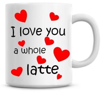 I Love You A Whole Latte Valentine Coffee Mug