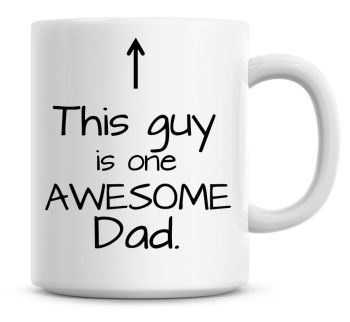 This Guy Is One Awesome Dad Happy Fathers Day Coffee Mug