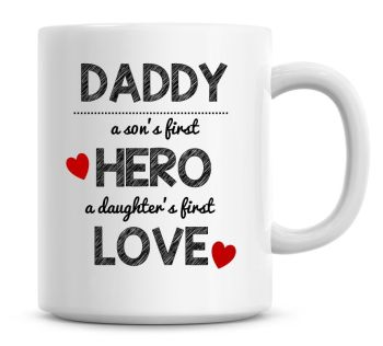 Daddy A Sons First Hero, A Daughters First Love Personalised Fathers Day Coffee Mug