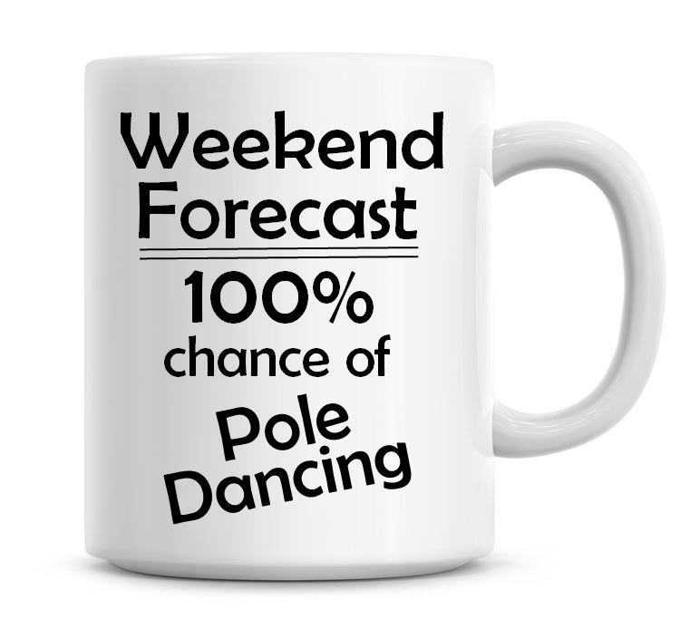 Weekend Forecast 100% Chance of Pole Dancing
