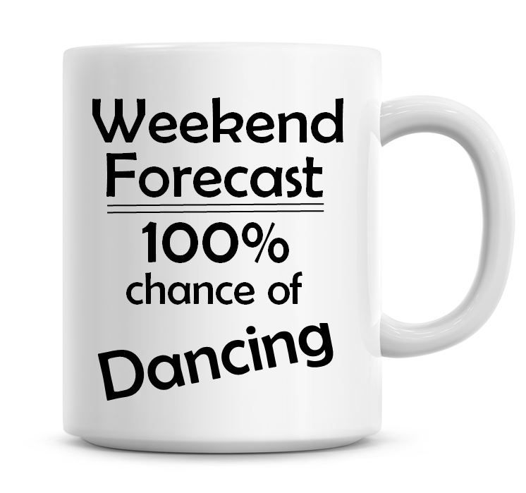 Weekend Forecast 100% Chance of Dancing