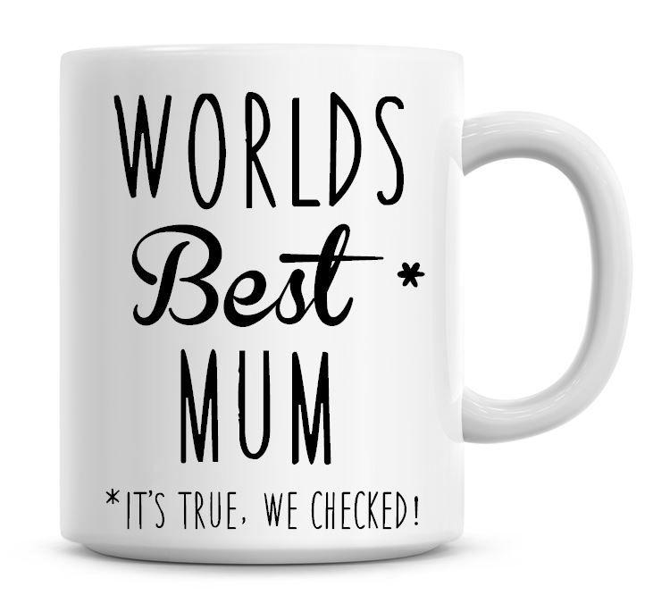 Worlds Best Mum, It's True We Checked! Coffee Mug