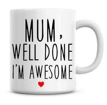 Mum, Well Done I'm Awesome
