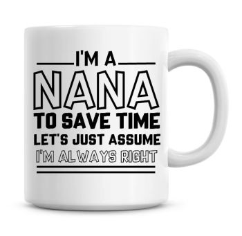 I'm A Nana To Save Time Lets Just Assume I'm Always Right Coffee Mug