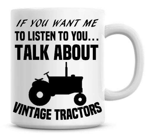 If You Want Me To Listen To You Talk About Vintage Tractors Funny Coffee Mu
