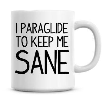 I Paraglide To Keep Me Sane Funny Coffee Mug