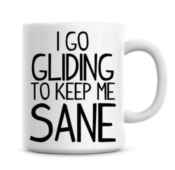 I Go Gliding To Keep Me Sane Funny Coffee Mug
