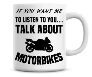 If You Want Me To Listen To You Talk About Motorbikes Funny Coffee Mug