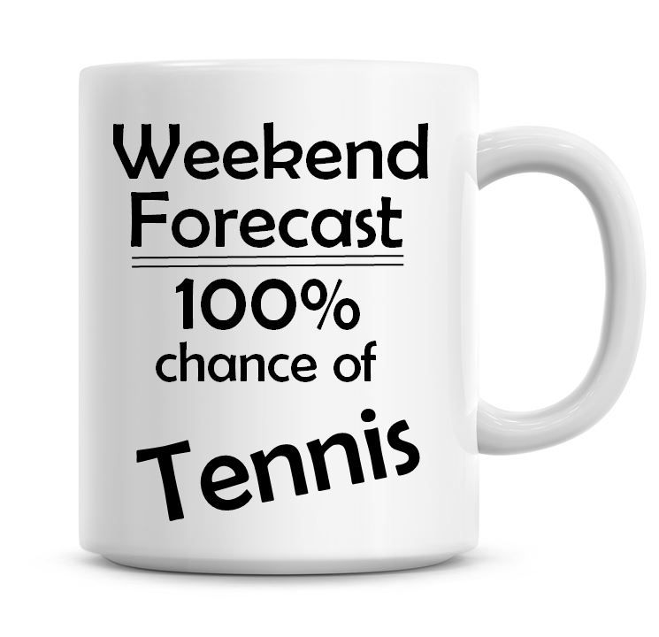 Weekend Forecast 100% Chance of Tennis