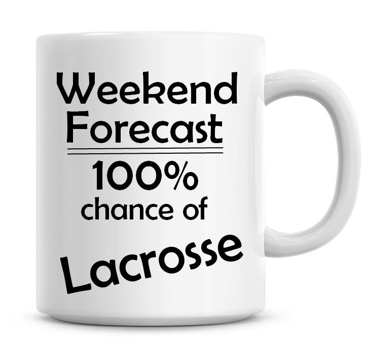 Weekend Forecast 100% Chance of Lacrosse