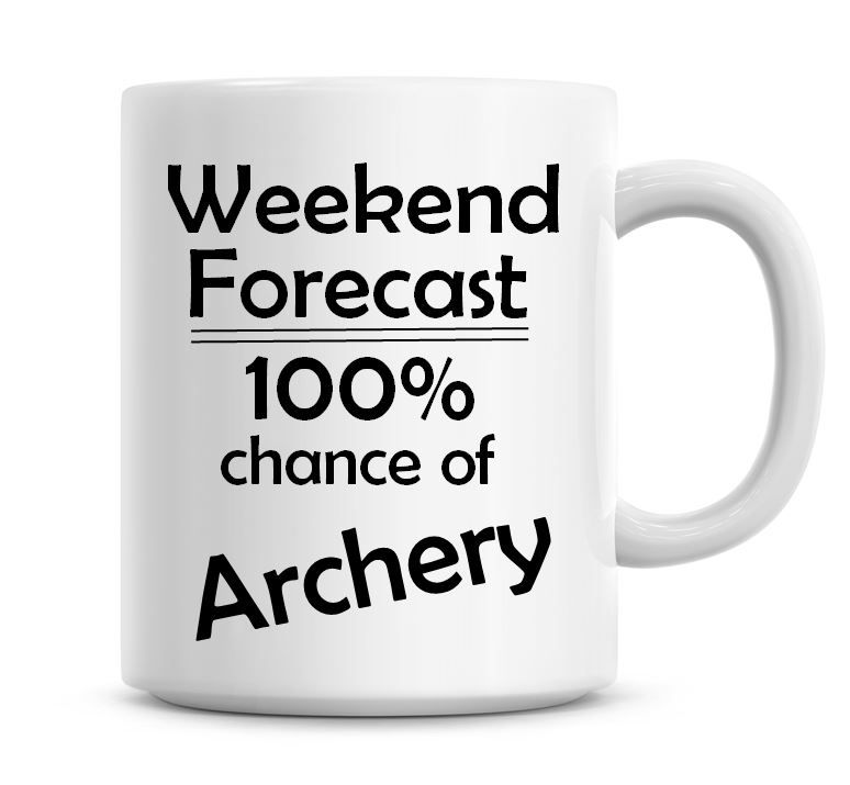 Weekend Forecast 100% Chance of Archery