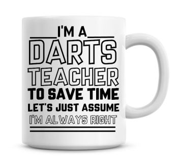 I'm A Darts Teacher To Save Time Lets Just Assume I'm Always Right Coffee Mug