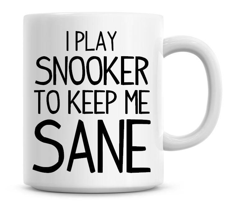 I Play Snooker To Keep Me Sane Funny Coffee Mug