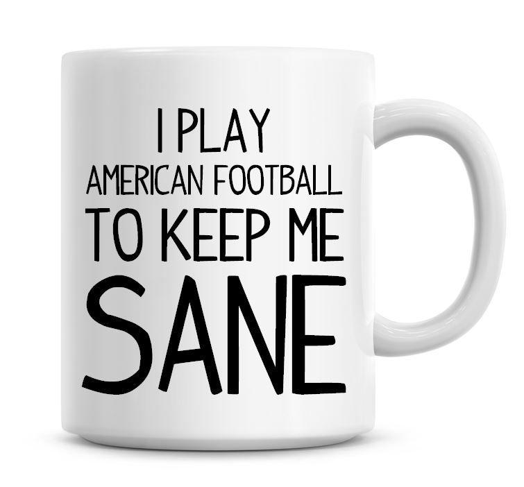 I Play American Football To Keep Me Sane Funny Coffee Mug