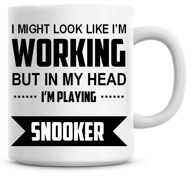 I Might Look Like I'm Working But In My Head I'm Playing Snooker Coffee Mug