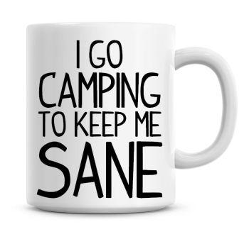 I Go Camping To Keep Me Sane Funny Coffee Mug