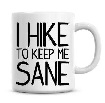 I Hike To Keep Me Sane Funny Coffee Mug