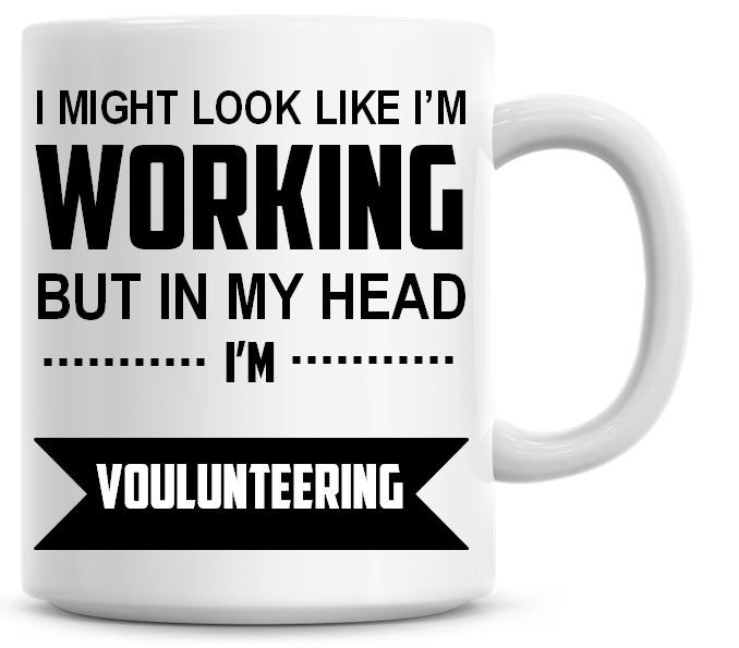 I Might Look Like I'm Working But In My Head I'm Voulunteering Coffee Mug