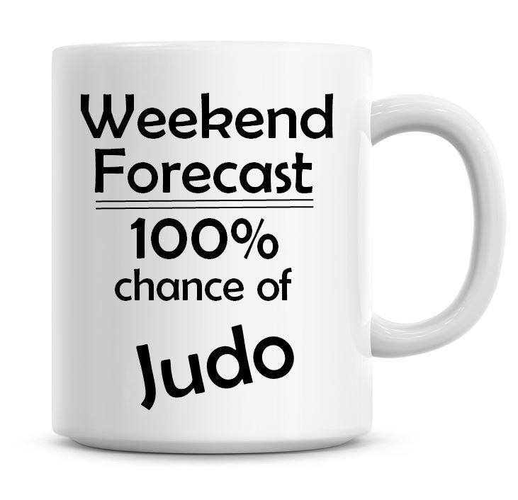 Weekend Forecast 100% Chance of Judo