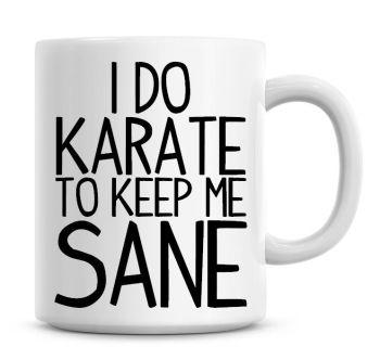 I Do Karate To Keep Me Sane Funny Coffee Mug