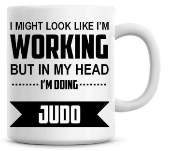 I Might Look Like I'm Working But In My Head I'm Doing Judo Coffee Mug